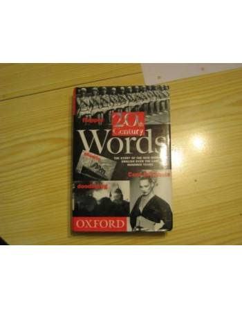 TWENTIETH CENTURY WORDS:  THE STORY OF THE NEW WORDS IN ENGLISH...