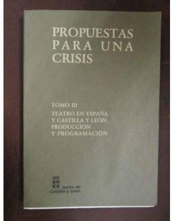 PROPUESTAS PARA UNA CRISIS. Tomo III Teatro en España y Castilla y...