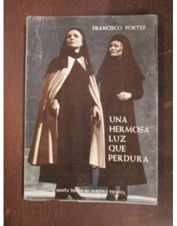 UNA HERMOSA LUZ QUE PERDURA. Santa Teresa en nuestro tiempo