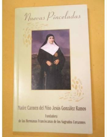 NUEVAS PINCELADAS. MADRE CARMEN DEL NIÑO JESÚS GONZÁLEZ RAMOS....