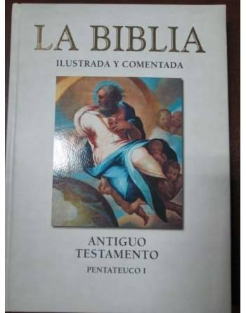 LA BIBLIA ILUSTRADA Y COMENTADA. Antiguo Testamento – Pentateuco I