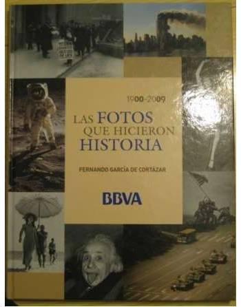 LAS FOTOS QUE HICIERON HISTORIA 1900 – 2009