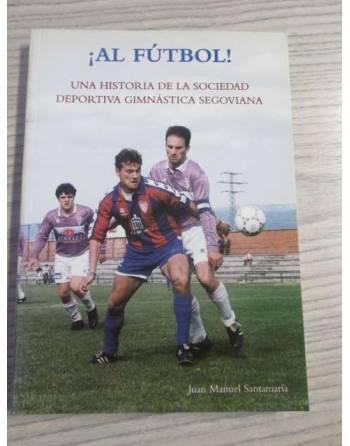 ¡AL FÚTBOL! Una historia de la sociedad deportiva Gimnástica...