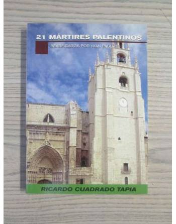 21 MÁRTIRES PALENTINOS BEATIFICADOS POR JUAN PABLO II. (Vida y...