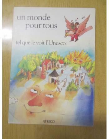 UN MONDE POUR TOUS tel que le voit l`Unesco