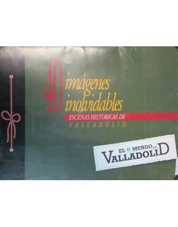 40 IMÁGENES INOLVIDABLES. ESCENAS HISTORICAS DE VALLADOLID.