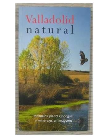 VALLADOLID NATURAL. ANIMALES, PLANTAS, HONGOS Y MINERALES EN IMÁGENES