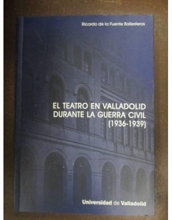 EL TEATRO EN VALLADOLID DURANTE LA GUERRA CIVIL (1936-1939)