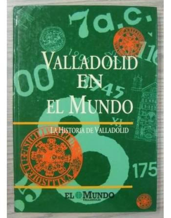 VALLADOLID EN EL MUNDO. LA HISTORIA DE VALLADOLID
