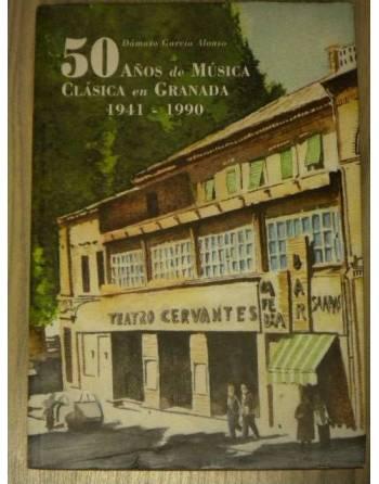 50 AÑOS DE MÚSICA CLÁSICA EN GRANADA 1941-1990
