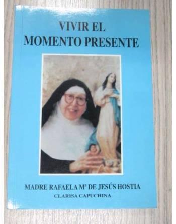 VIVIR EL MOMENTO PRESENTE. BIOGRAFÍA DE LA MADRE RAFAELA Mª DE...