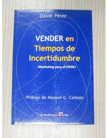 VENDER EN TIEMPOS DE INCERTIDUMBRE (MARKETING PARA EL CAOS)