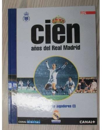 1  CIEN AÑOS DEL REAL MADRID. 100 Mejores jugadores (I).