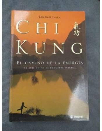 CHI KUNG. El camino de la energía. El arte chino de la fuerza interna.