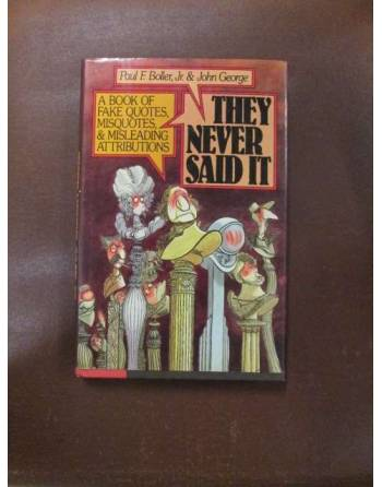 THEY NEVER SAID IT. A book of fake quotes, misquotes, & misleading...