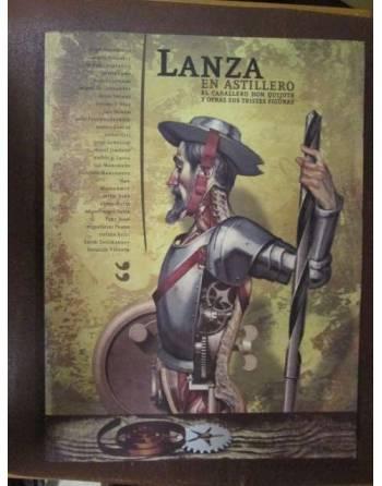 LANZA EN ASTILLERO. El Caballero Don Quijote y otras sus tristes...