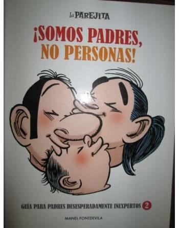 ¡ SOMOS PADRES , NO PERSONAS ! GUÍA PARA LOS PADRES...
