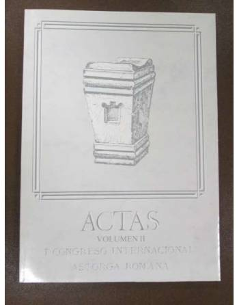 ACTAS. I CONGRESO INTERNACIONAL ASTORGA ROMANA. VOLUMEN II
