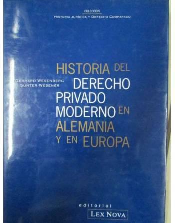 HISTORIA DEL DERECHO PRIVADO MODERNO EN ALEMANIA Y EN EUROPA.
